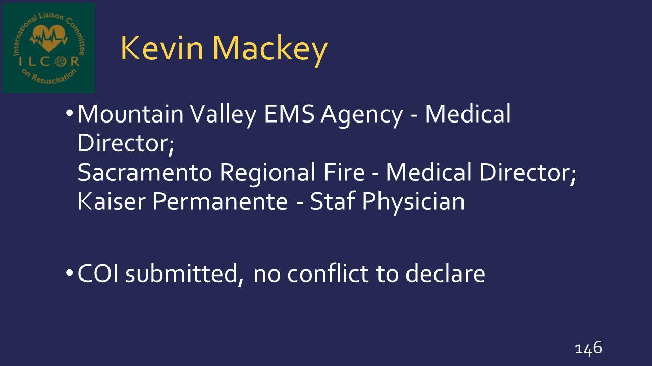 Kevin Mackey Mountain Valley EMS Agency - Medical Director; Sacramento Regional Fire - Medical Director; Kaiser Permanente - Staf Physician.