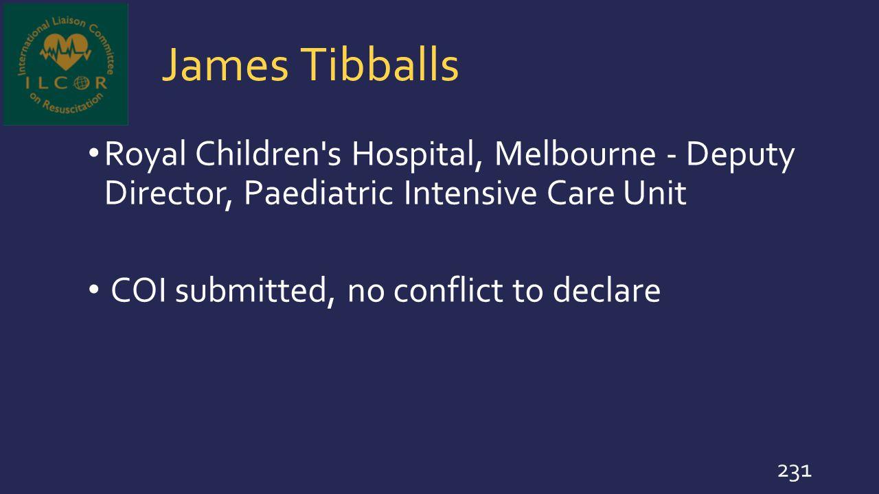 James Tibballs Royal Children s Hospital, Melbourne - Deputy Director, Paediatric Intensive Care Unit.