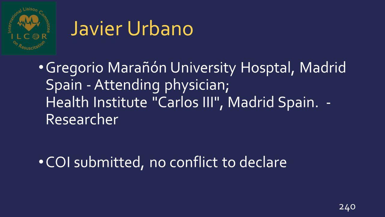 Javier Urbano Gregorio Marañón University Hosptal, Madrid Spain - Attending physician; Health Institute Carlos III , Madrid Spain. - Researcher.
