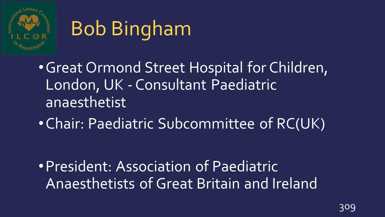 Bob Bingham Great Ormond Street Hospital for Children, London, UK - Consultant Paediatric anaesthetist.