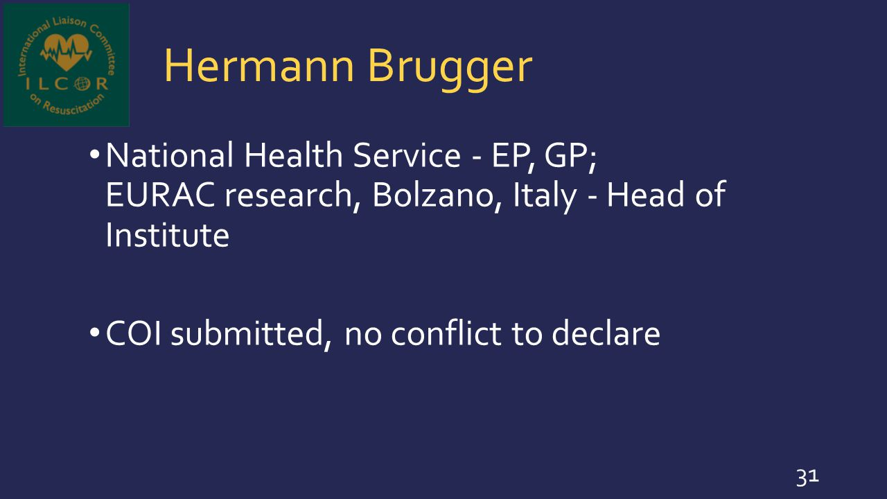 Hermann Brugger National Health Service - EP, GP; EURAC research, Bolzano, Italy - Head of Institute.