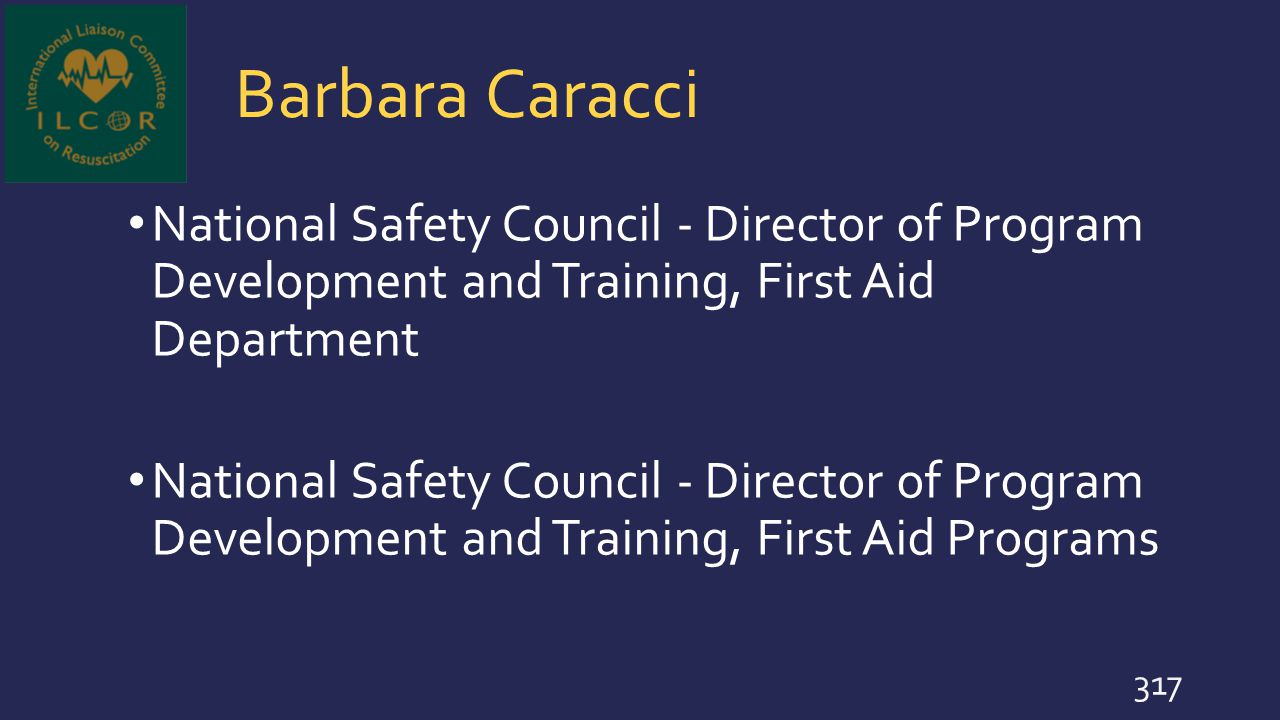 Barbara Caracci National Safety Council - Director of Program Development and Training, First Aid Department.