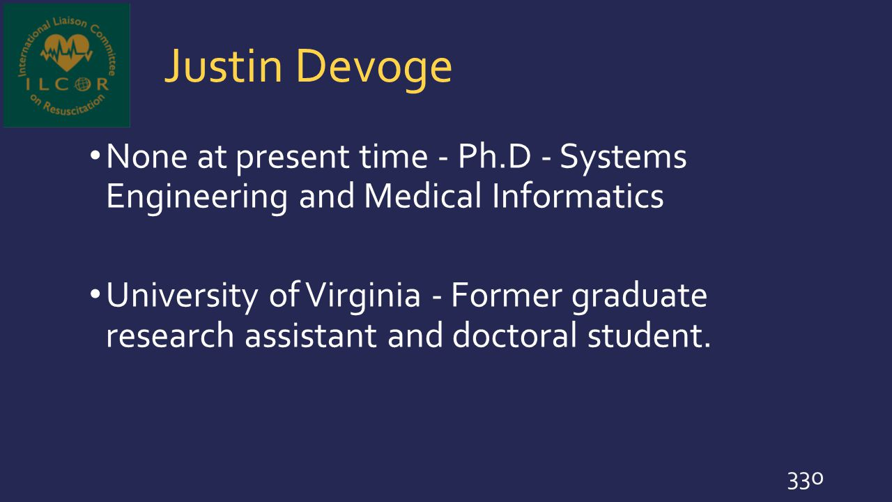 Justin Devoge None at present time - Ph.D - Systems Engineering and Medical Informatics.