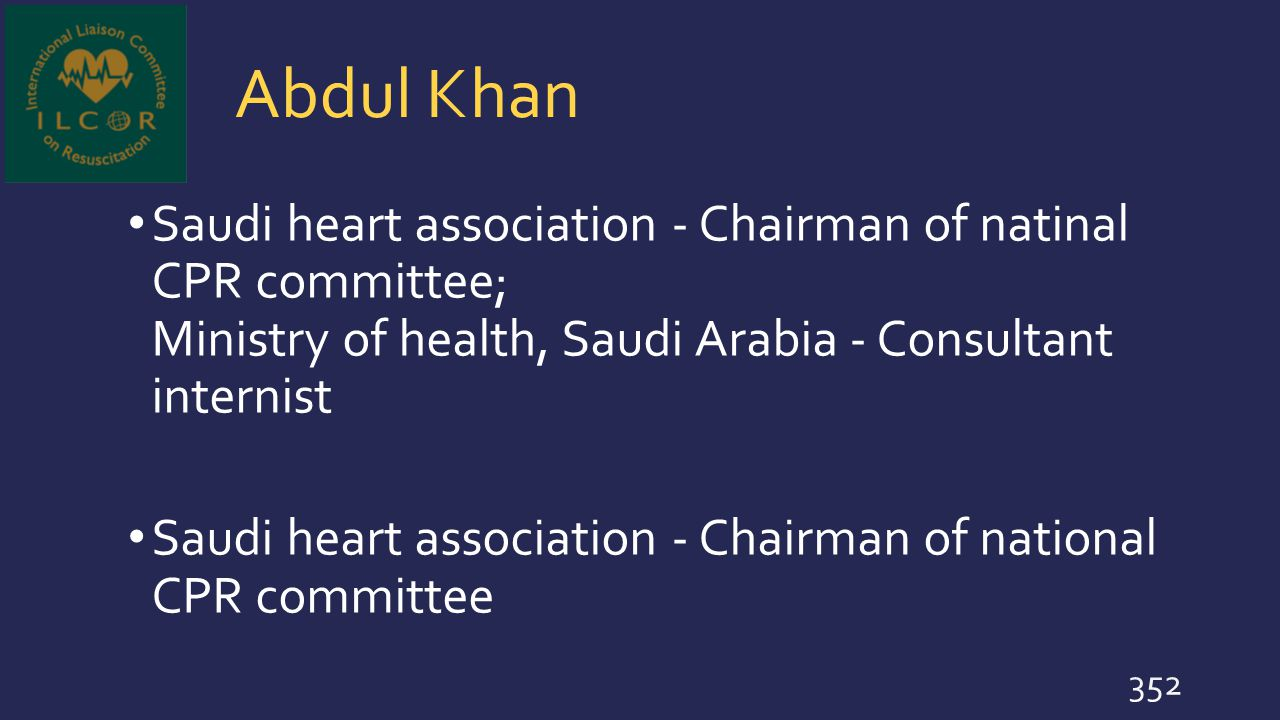 Abdul Khan Saudi heart association - Chairman of natinal CPR committee; Ministry of health, Saudi Arabia - Consultant internist.