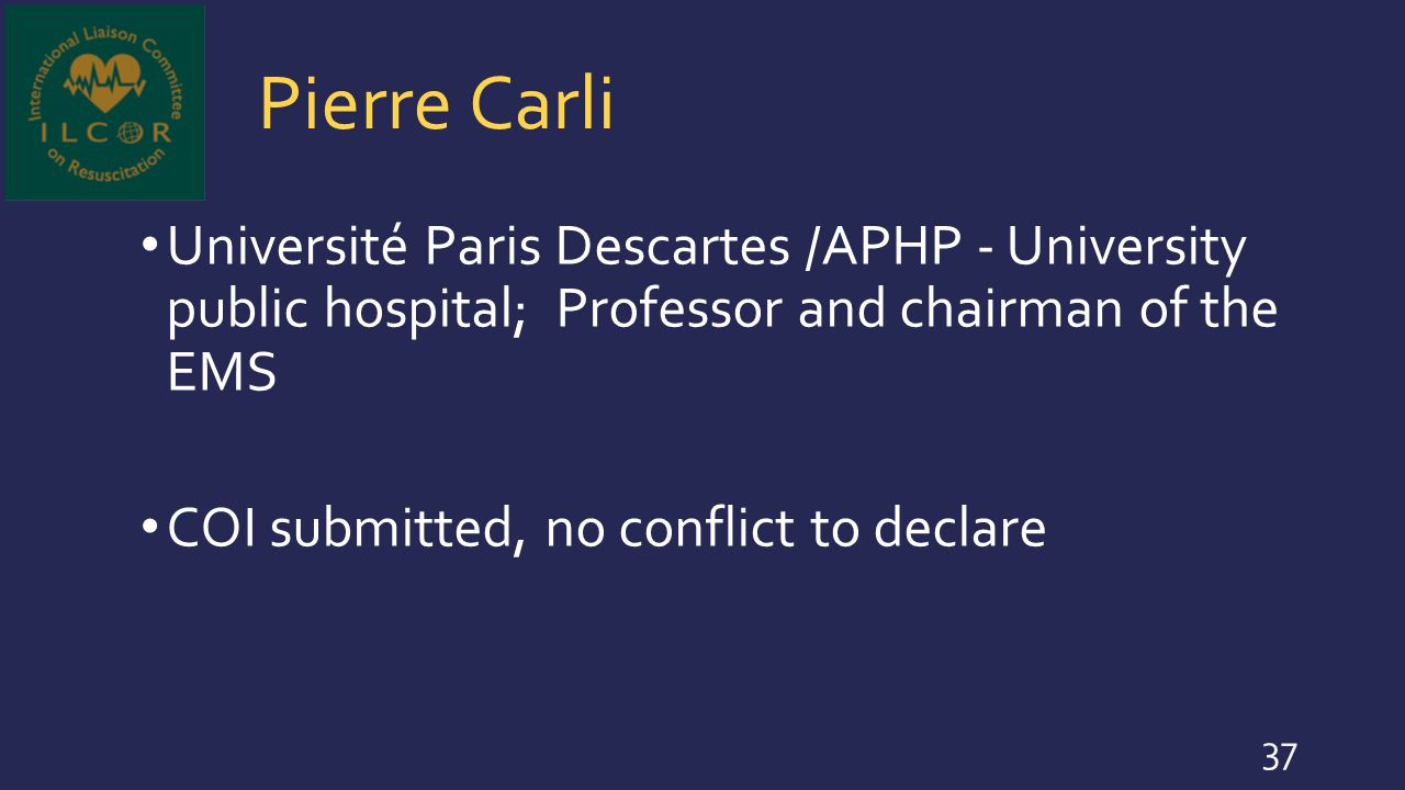 Pierre Carli Université Paris Descartes /APHP - University public hospital; Professor and chairman of the EMS.