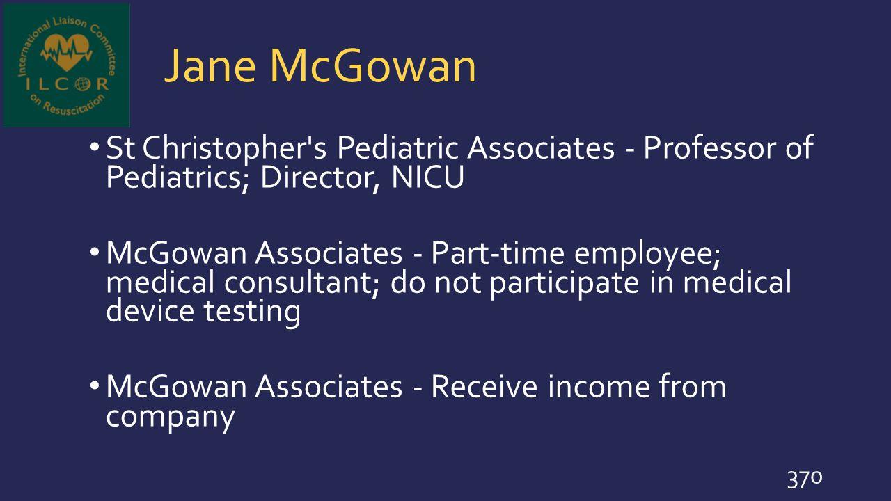 Jane McGowan St Christopher s Pediatric Associates - Professor of Pediatrics; Director, NICU.
