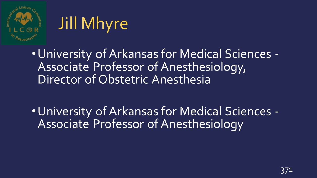 Jill Mhyre University of Arkansas for Medical Sciences - Associate Professor of Anesthesiology, Director of Obstetric Anesthesia.