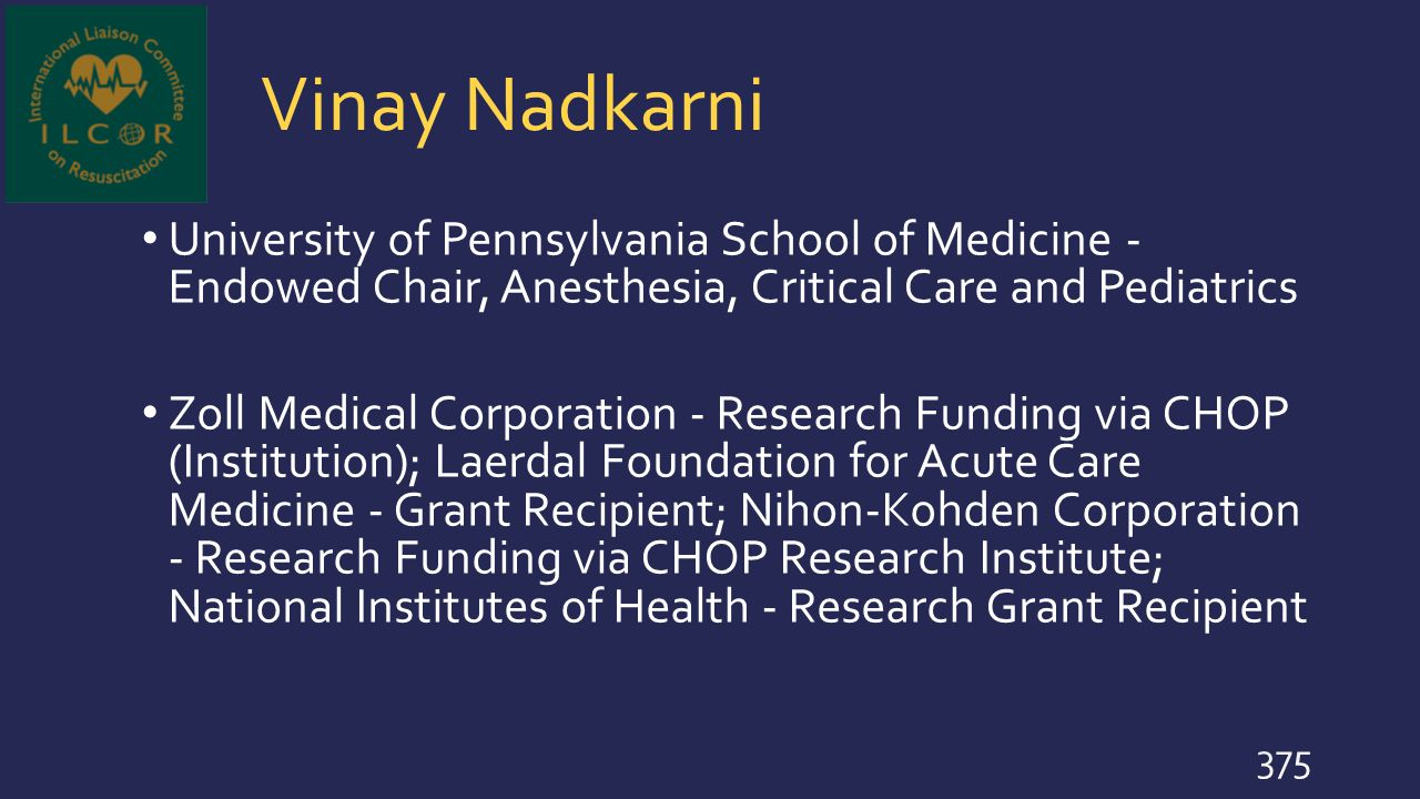 Vinay Nadkarni University of Pennsylvania School of Medicine - Endowed Chair, Anesthesia, Critical Care and Pediatrics.