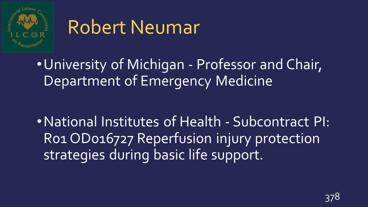 Robert Neumar University of Michigan - Professor and Chair, Department of Emergency Medicine.