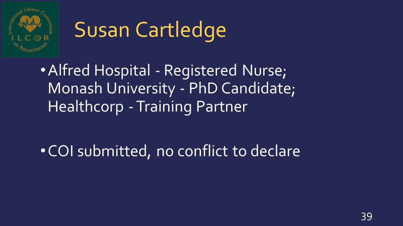 Susan Cartledge Alfred Hospital - Registered Nurse; Monash University - PhD Candidate; Healthcorp - Training Partner.