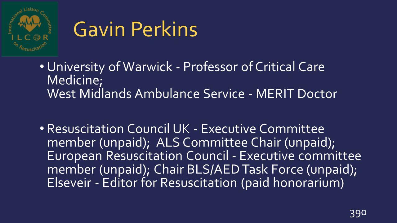 Gavin Perkins University of Warwick - Professor of Critical Care Medicine; West Midlands Ambulance Service - MERIT Doctor.