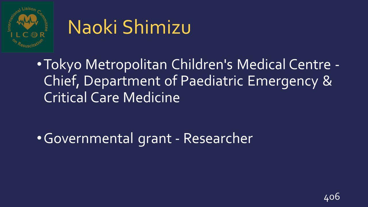 Naoki Shimizu Tokyo Metropolitan Children s Medical Centre - Chief, Department of Paediatric Emergency & Critical Care Medicine.