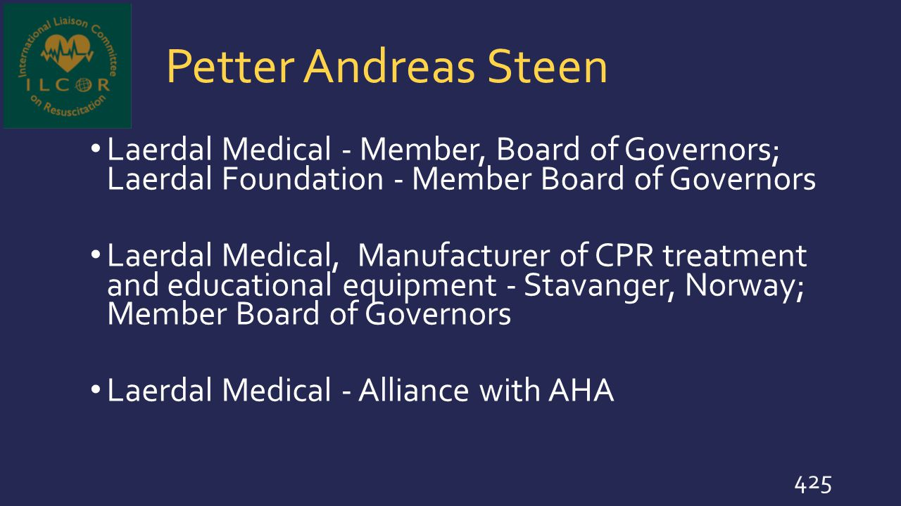 Petter Andreas Steen Laerdal Medical - Member, Board of Governors; Laerdal Foundation - Member Board of Governors.