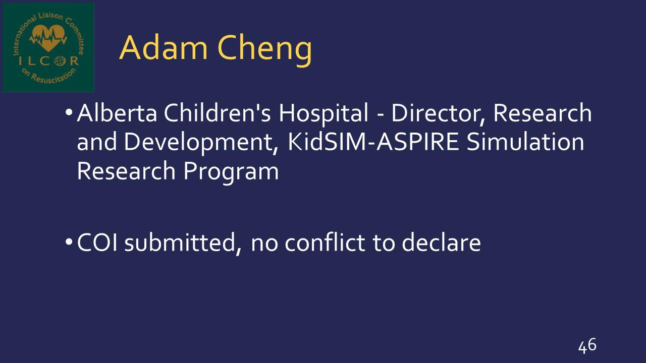 Adam Cheng Alberta Children s Hospital - Director, Research and Development, KidSIM-ASPIRE Simulation Research Program.