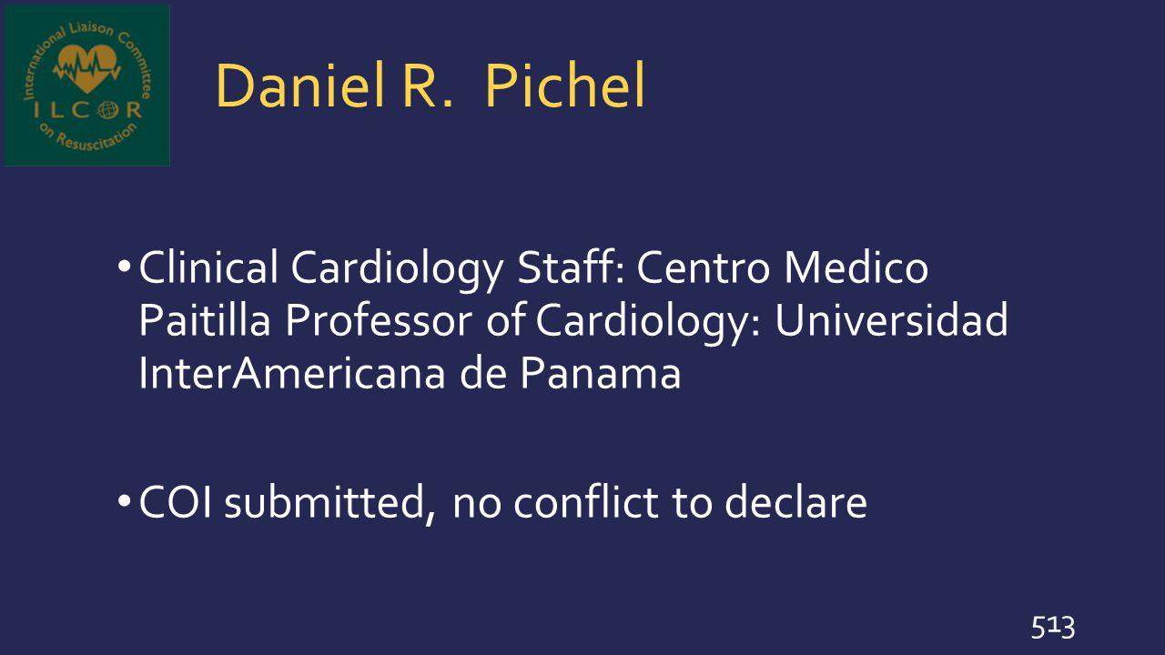 Daniel R. Pichel Clinical Cardiology Staff: Centro Medico Paitilla Professor of Cardiology: Universidad InterAmericana de Panama.