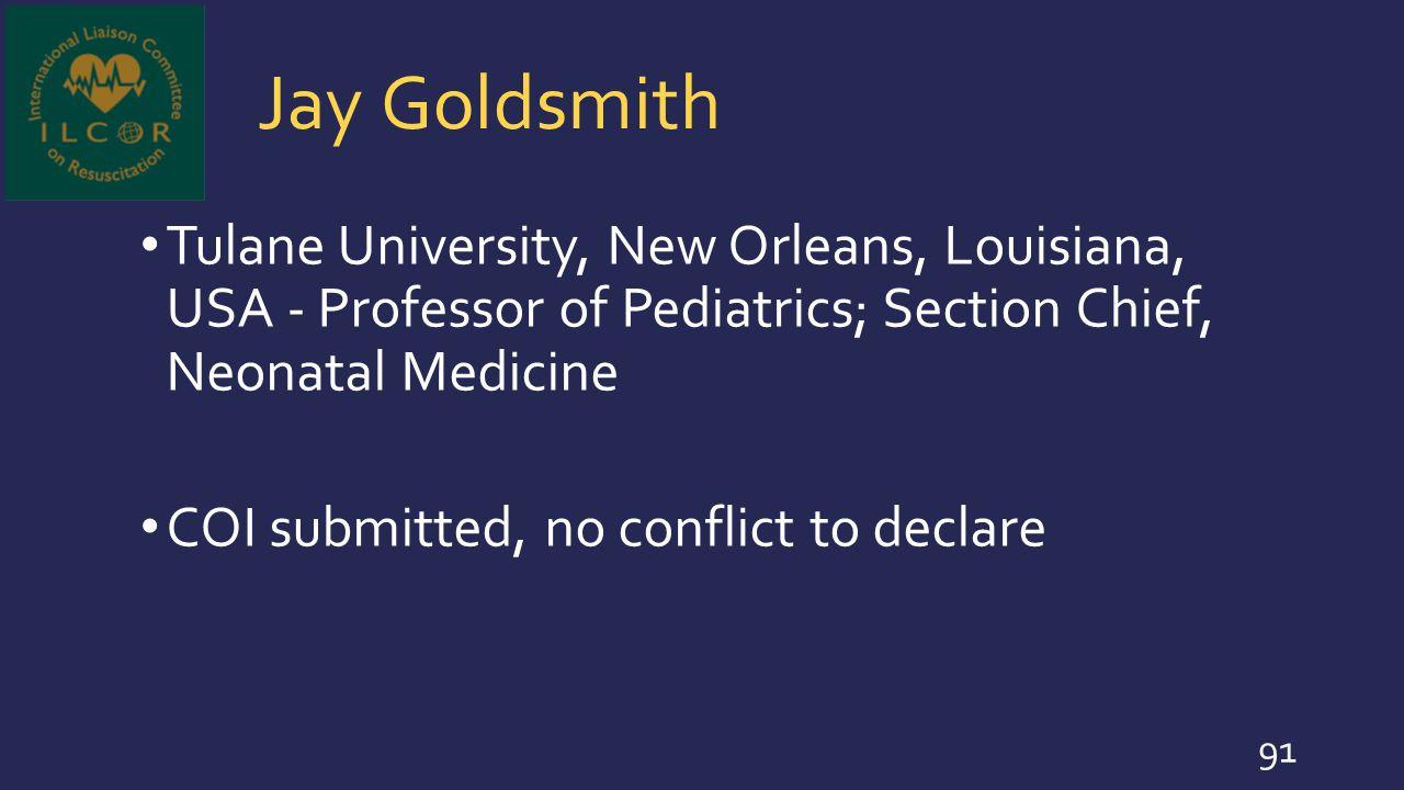 Jay Goldsmith Tulane University, New Orleans, Louisiana, USA - Professor of Pediatrics; Section Chief, Neonatal Medicine.