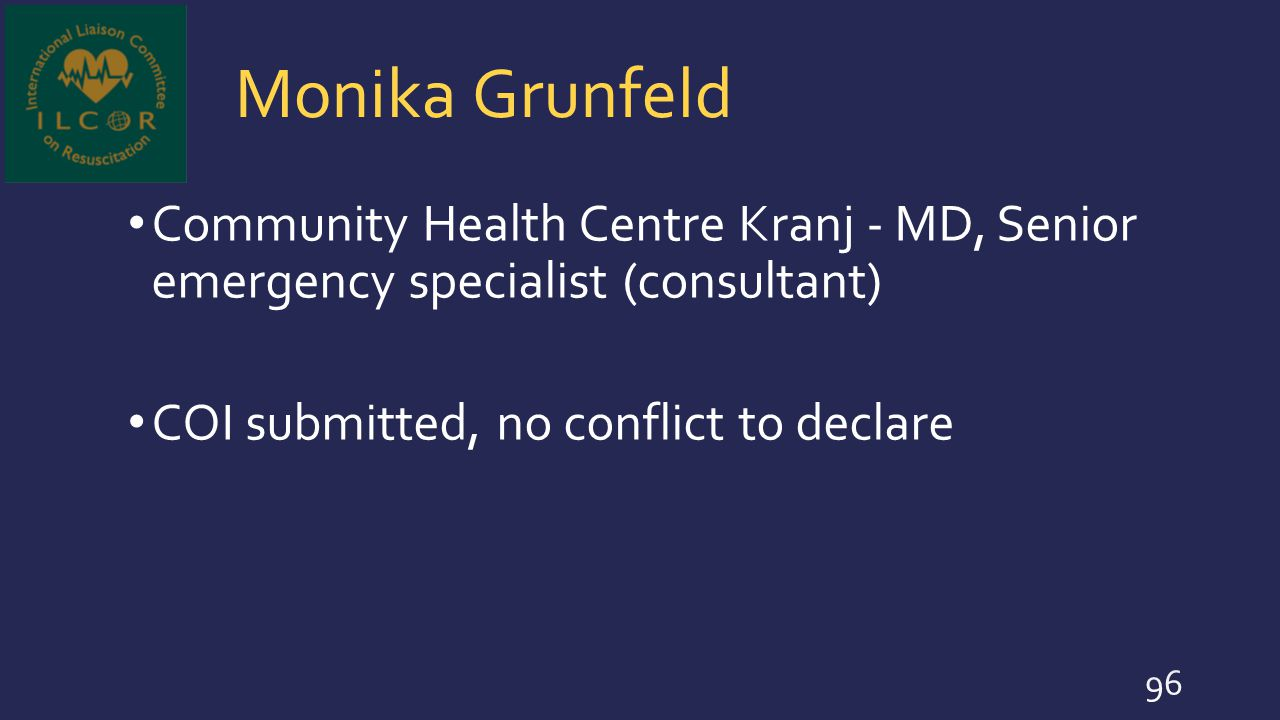 Monika Grunfeld Community Health Centre Kranj - MD, Senior emergency specialist (consultant) COI submitted, no conflict to declare.