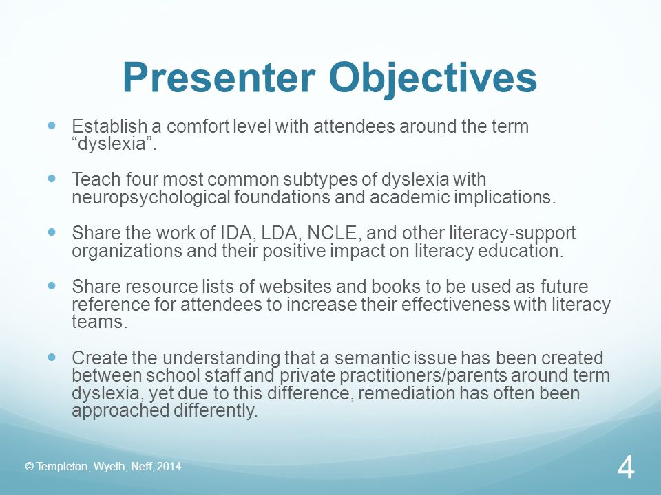 Presenter Objectives Establish a comfort level with attendees around the term dyslexia .