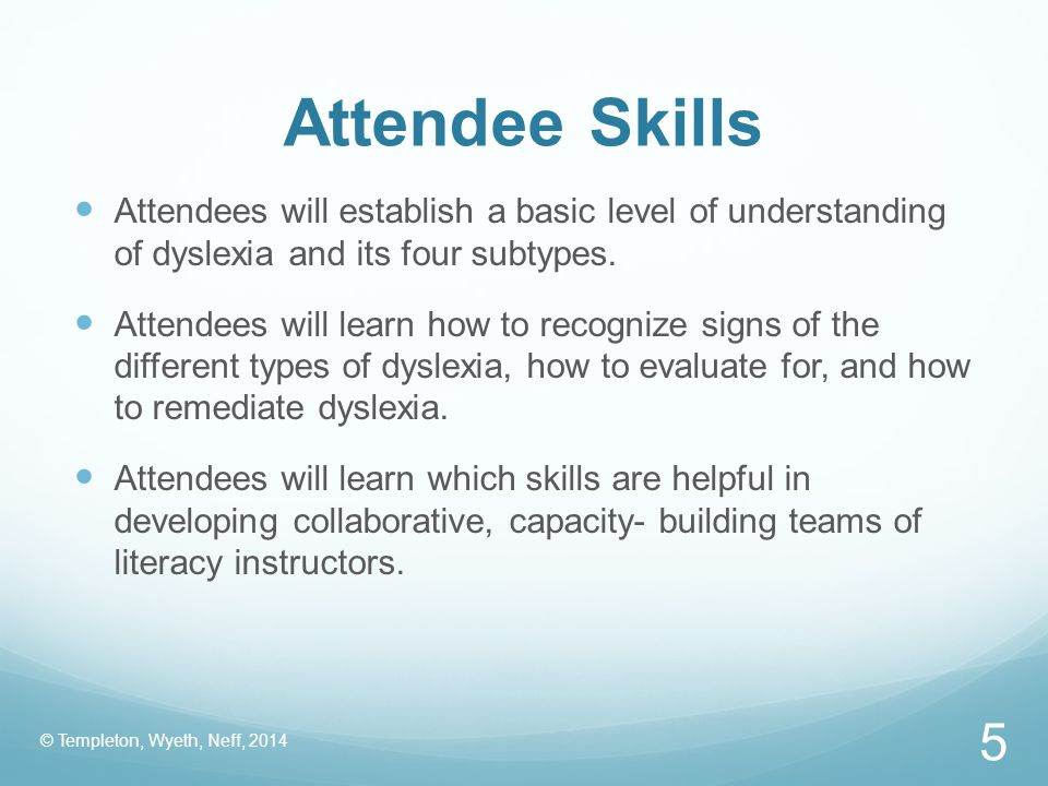Attendee Skills Attendees will establish a basic level of understanding of dyslexia and its four subtypes.