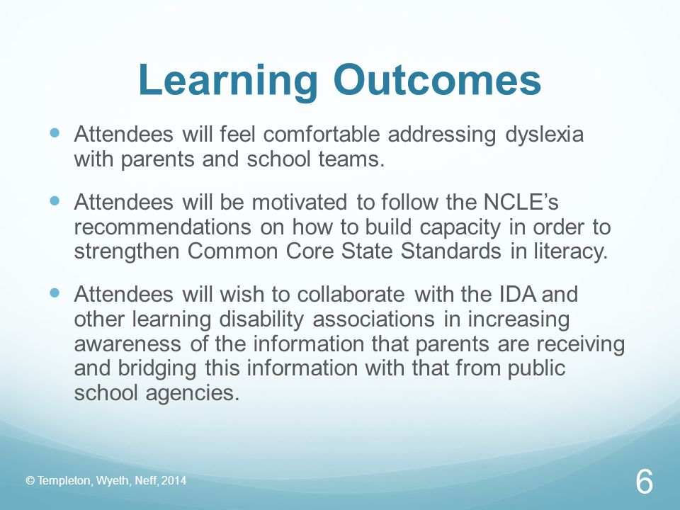 Learning Outcomes Attendees will feel comfortable addressing dyslexia with parents and school teams.