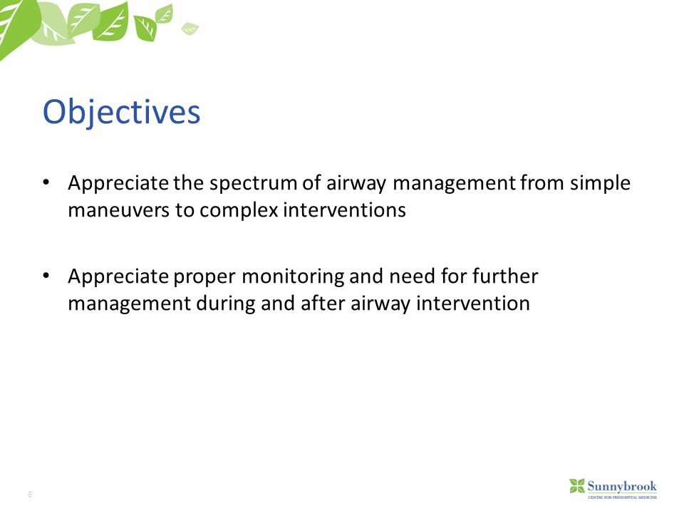 Objectives Appreciate the spectrum of airway management from simple maneuvers to complex interventions.