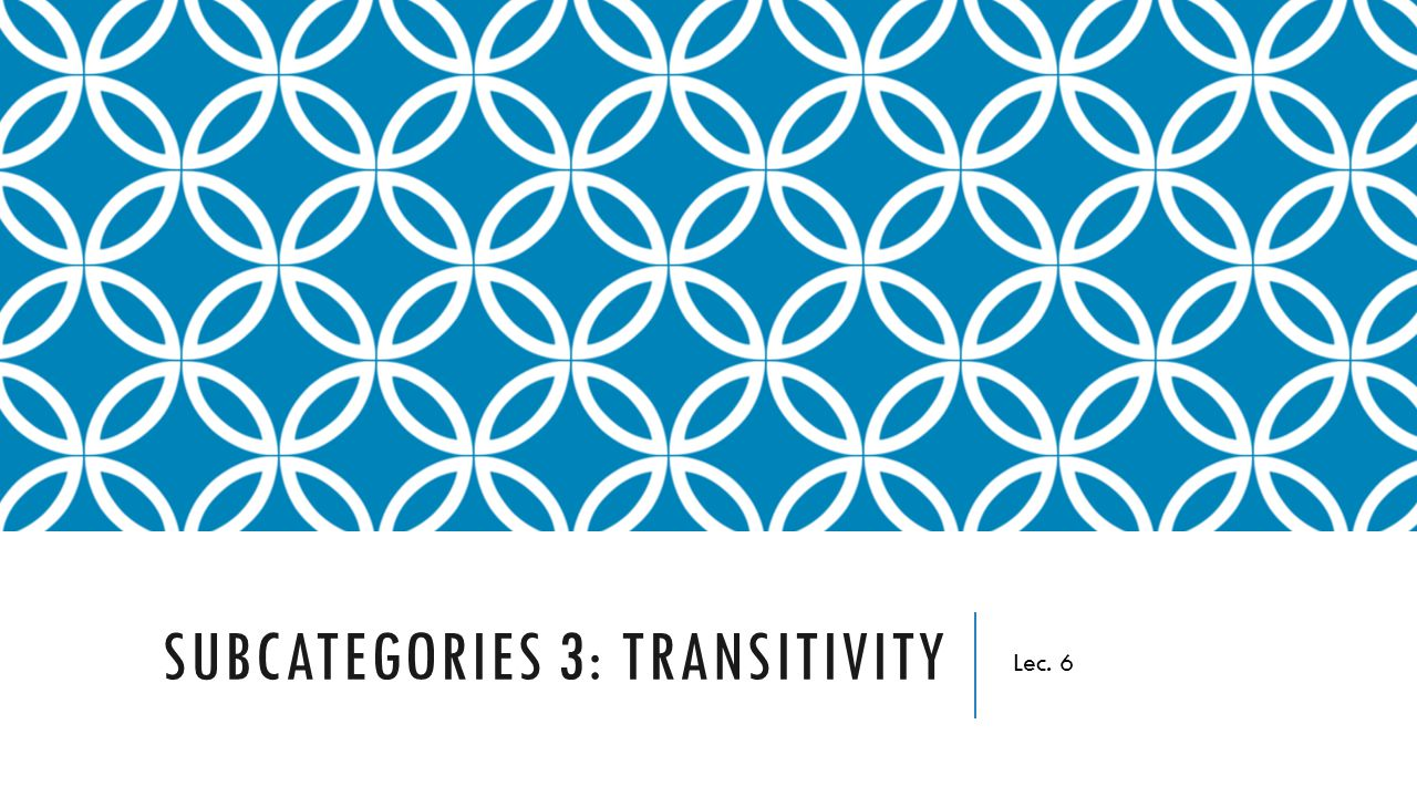 Subcategories 3: Transitivity