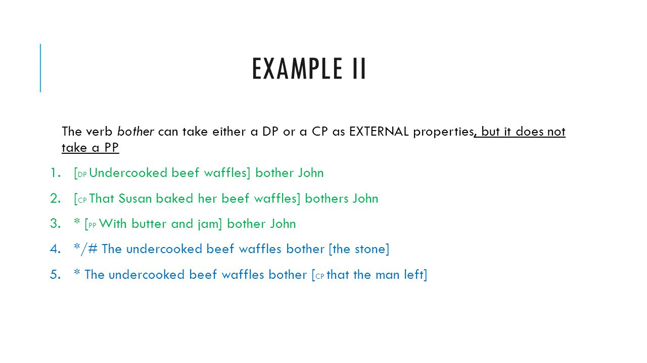 Example ii The verb bother can take either a DP or a CP as EXTERNAL properties, but it does not take a PP.