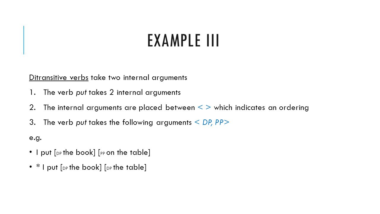 Example iii Ditransitive verbs take two internal arguments