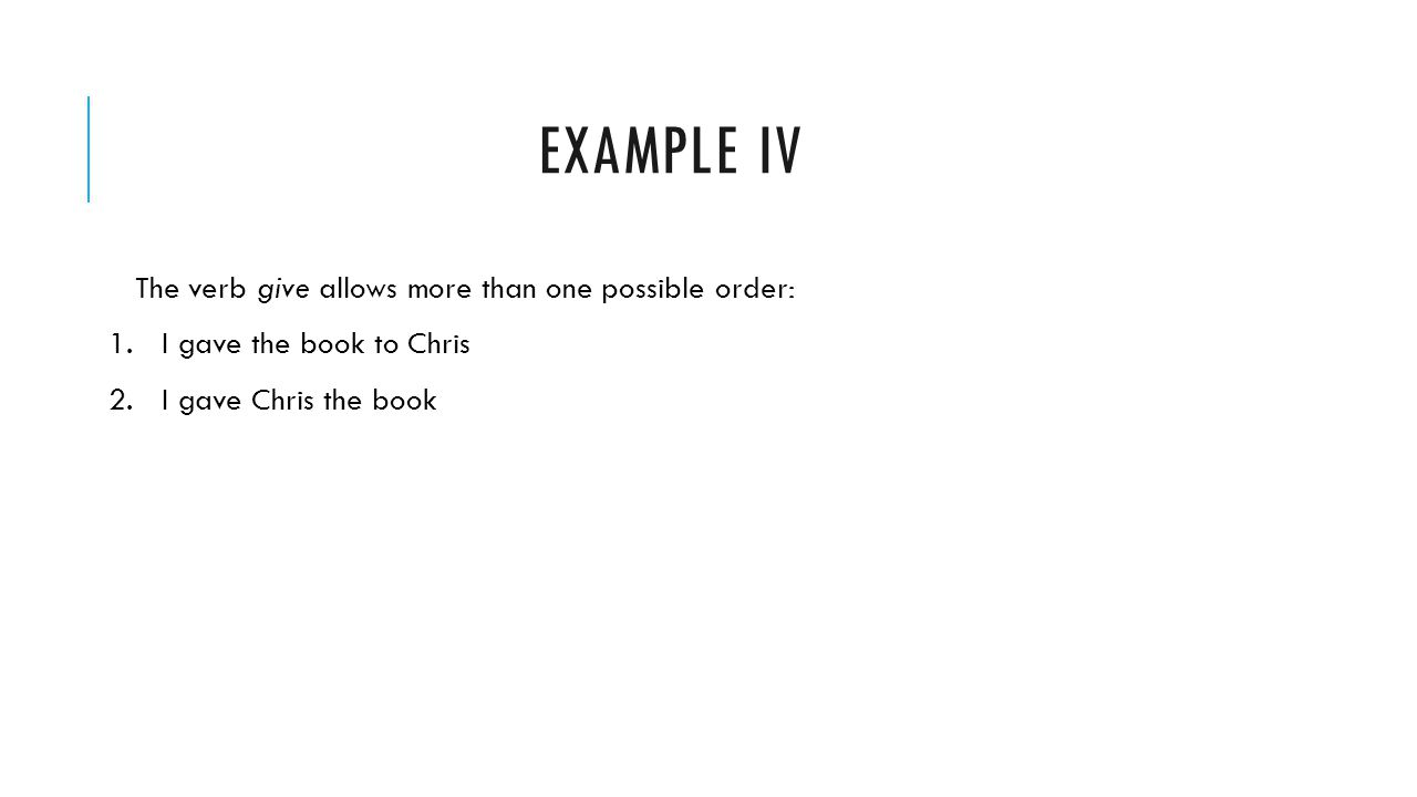 Example iv The verb give allows more than one possible order: