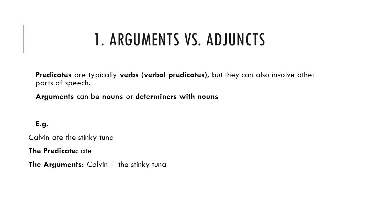 1. Arguments vs. Adjuncts Predicates are typically verbs (verbal predicates), but they can also involve other parts of speech.