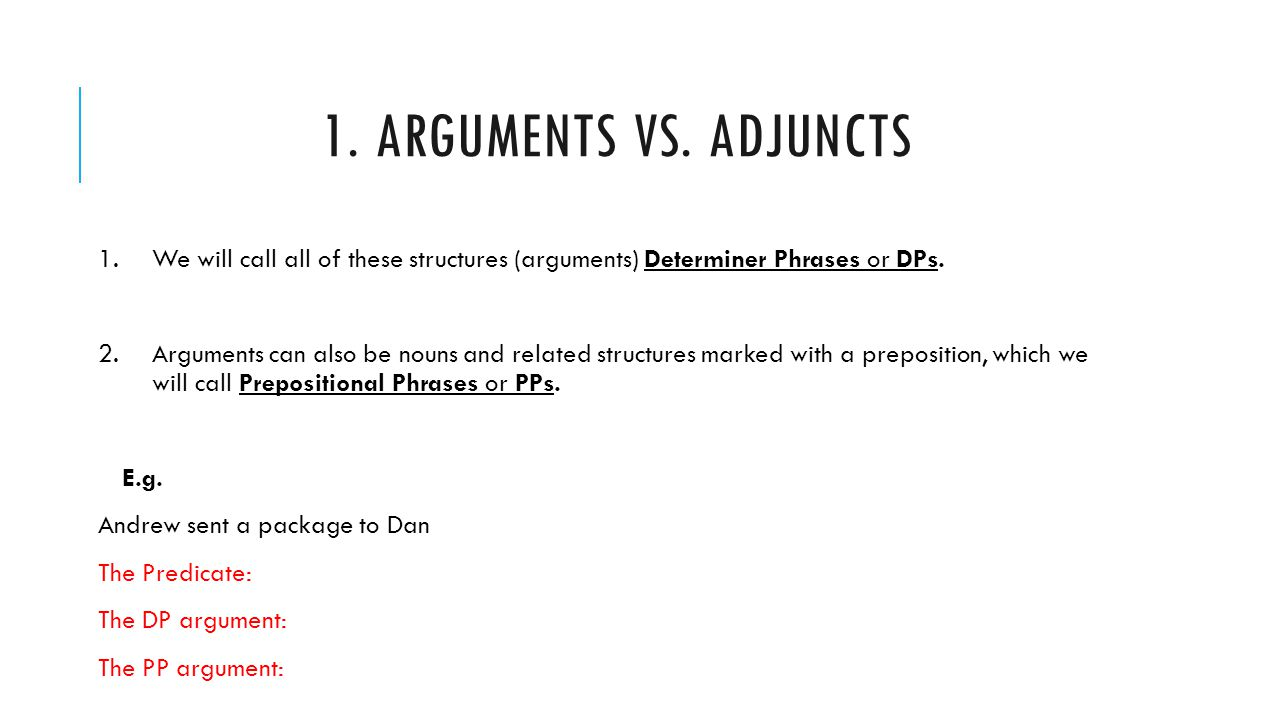 1. Arguments vs. Adjuncts We will call all of these structures (arguments) Determiner Phrases or DPs.