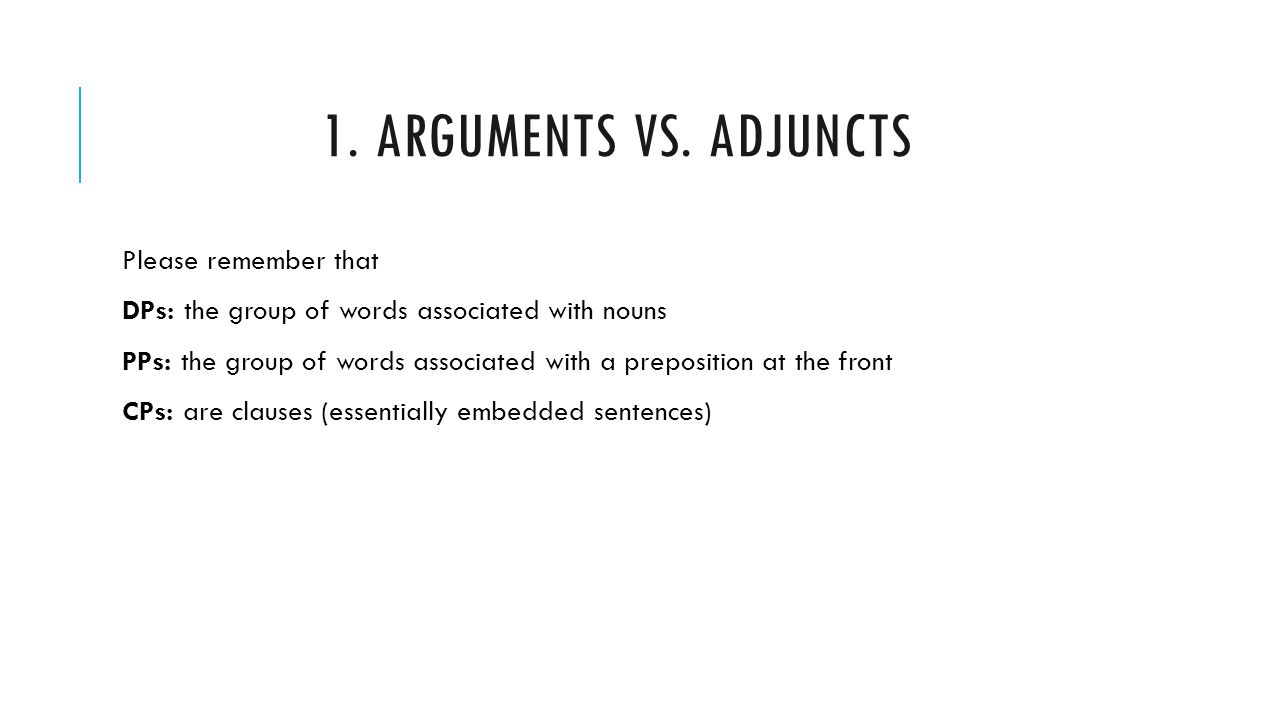 1. Arguments vs. Adjuncts Please remember that