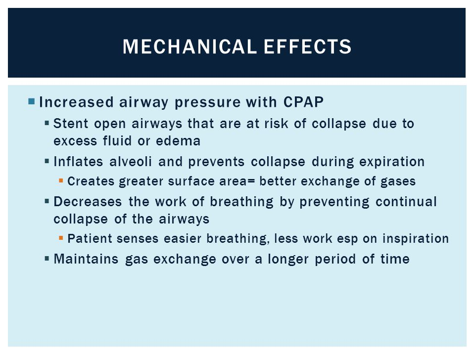 Mechanical effects Increased airway pressure with CPAP
