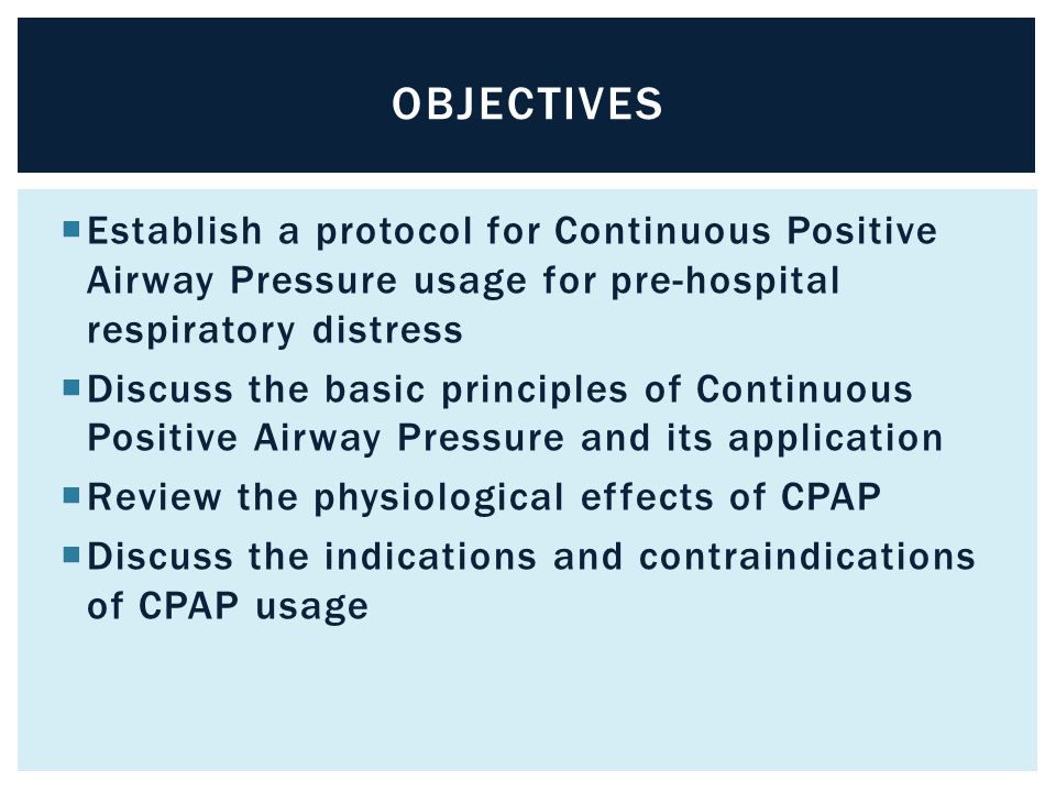OBJECTIVES Establish a protocol for Continuous Positive Airway Pressure usage for pre-hospital respiratory distress.