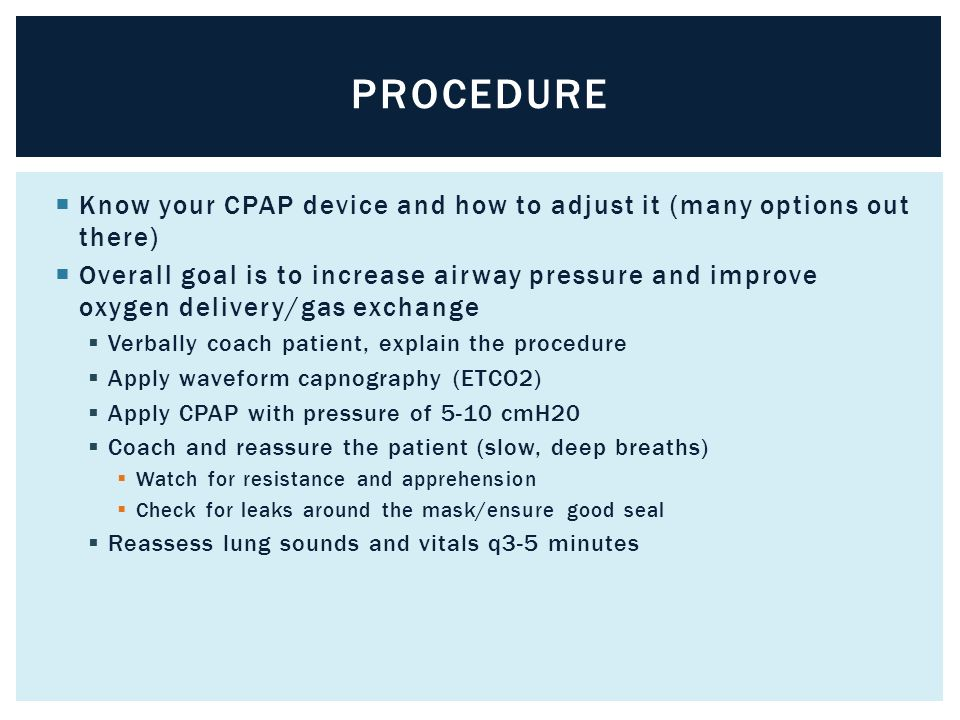 Procedure Know your CPAP device and how to adjust it (many options out there)
