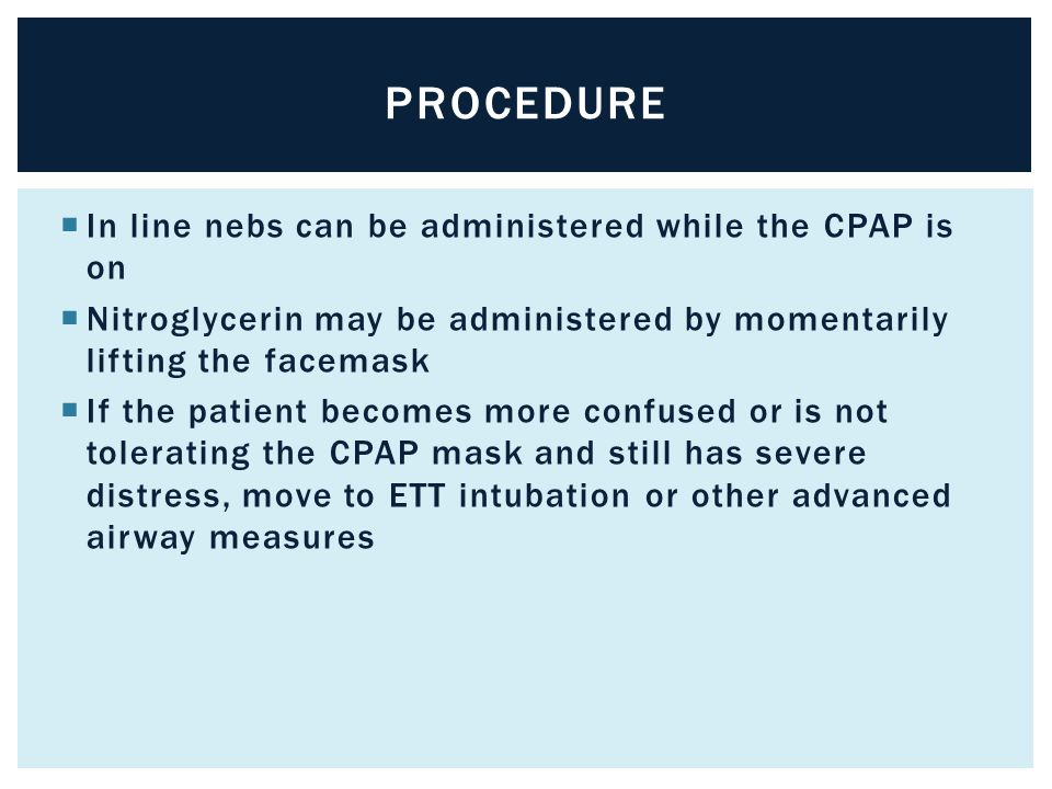 Procedure In line nebs can be administered while the CPAP is on