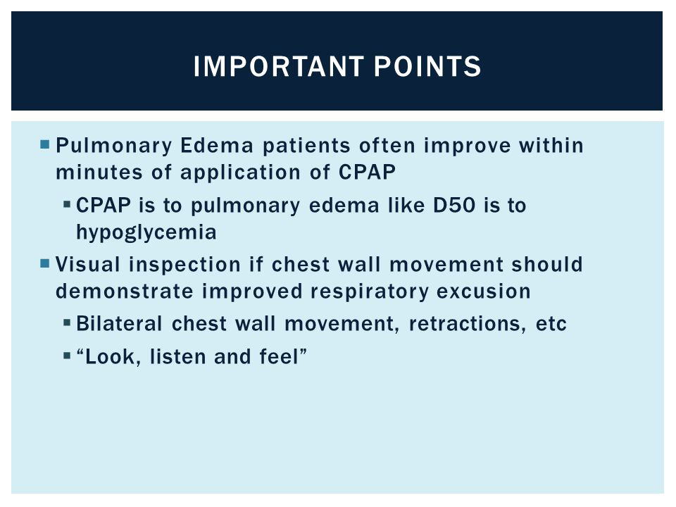 Important Points Pulmonary Edema patients often improve within minutes of application of CPAP.