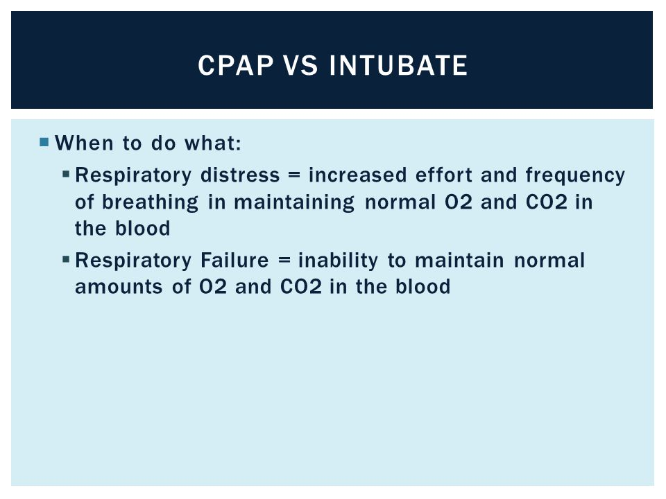 CPAP vs intubate When to do what: