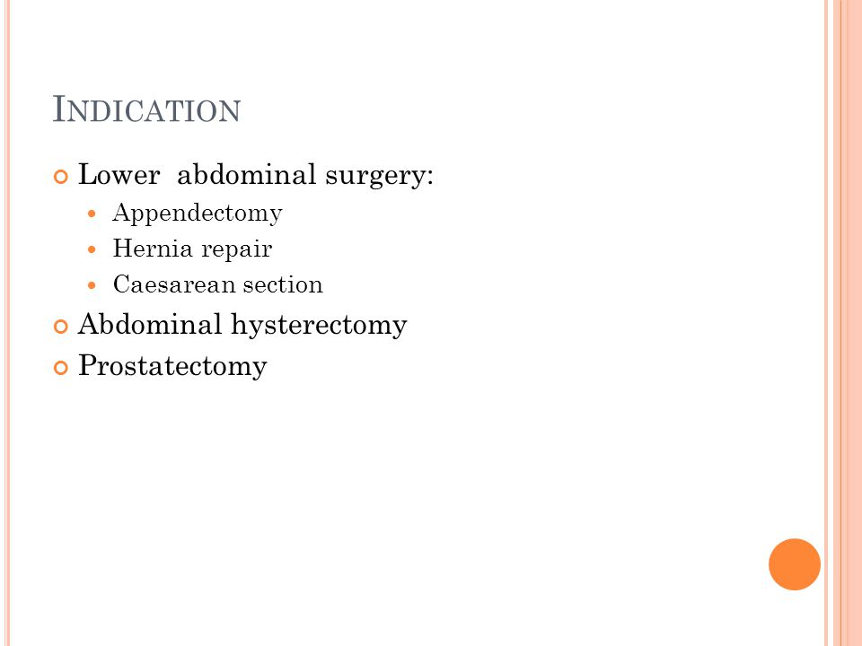 Indication Lower abdominal surgery: Abdominal hysterectomy