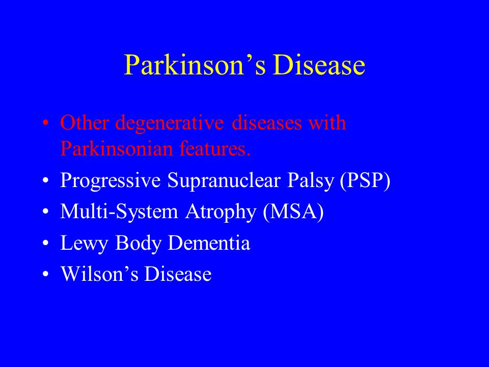 Parkinson's Disease Other degenerative diseases with Parkinsonian features. Progressive Supranuclear Palsy (PSP)