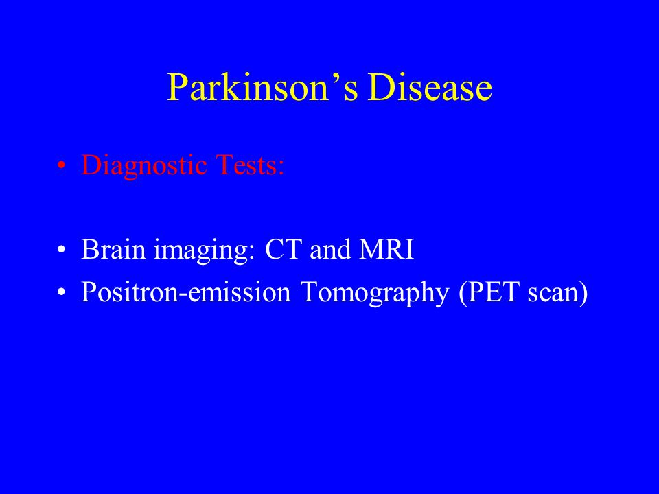 Parkinson's Disease Diagnostic Tests: Brain imaging: CT and MRI