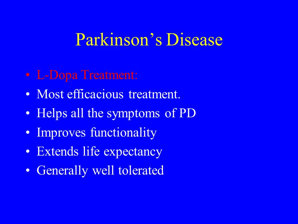Parkinson's Disease L-Dopa Treatment: Most efficacious treatment.