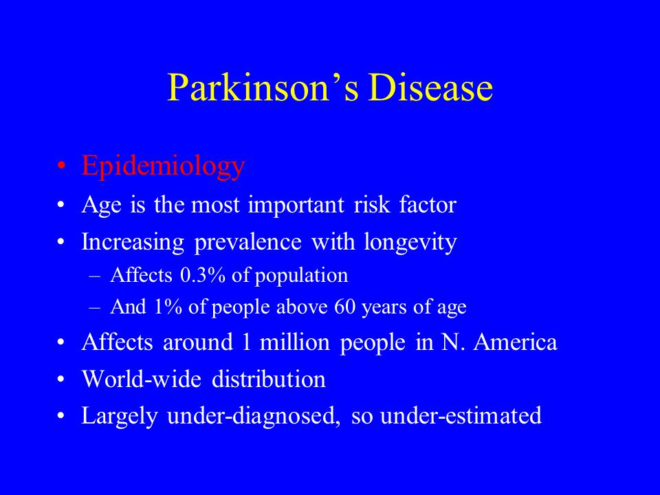 Parkinson's Disease Epidemiology Age is the most important risk factor