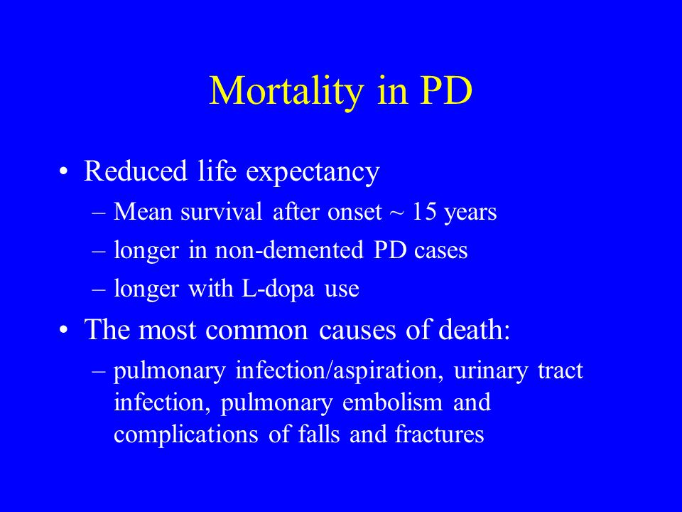 Mortality in PD Reduced life expectancy