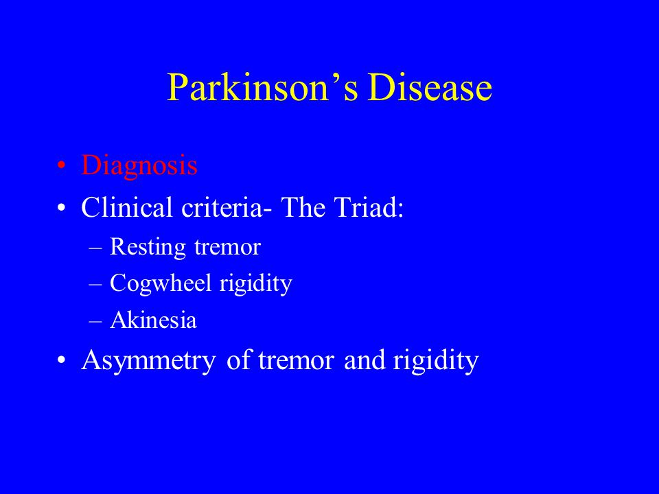 Parkinson's Disease Diagnosis Clinical criteria- The Triad:
