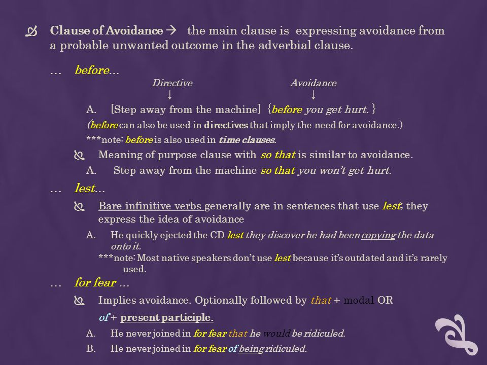 Clause of Avoidance  the main clause is expressing avoidance from a probable unwanted outcome in the adverbial clause.