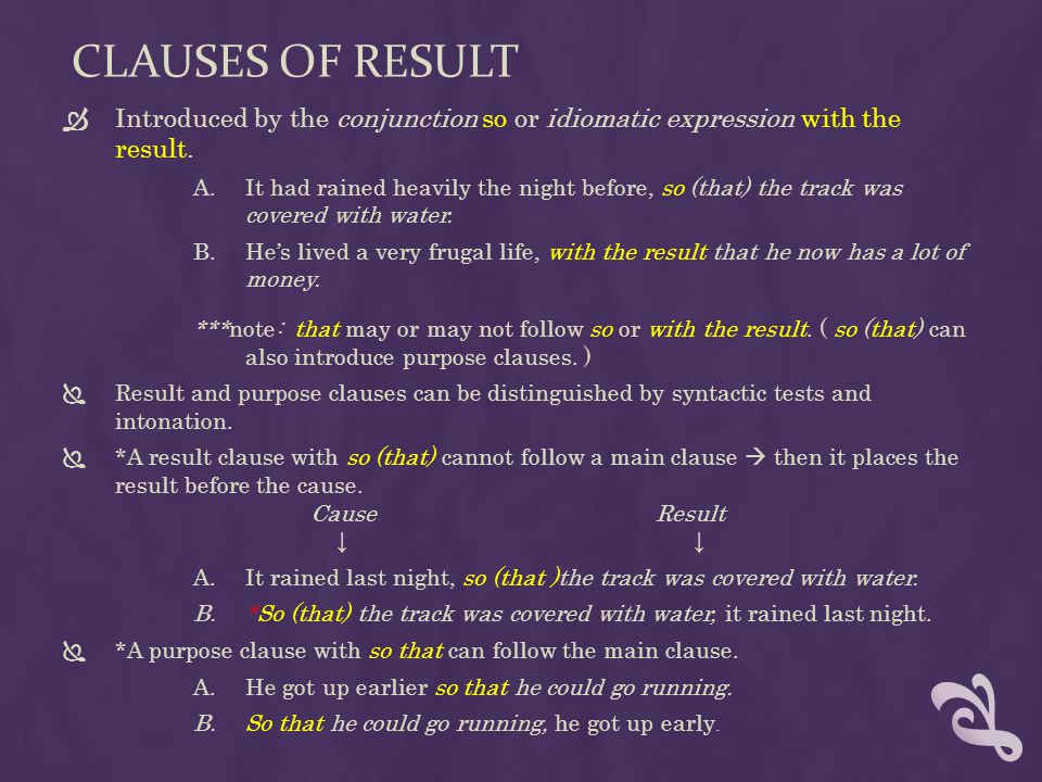 Clauses of result Introduced by the conjunction so or idiomatic expression with the result.