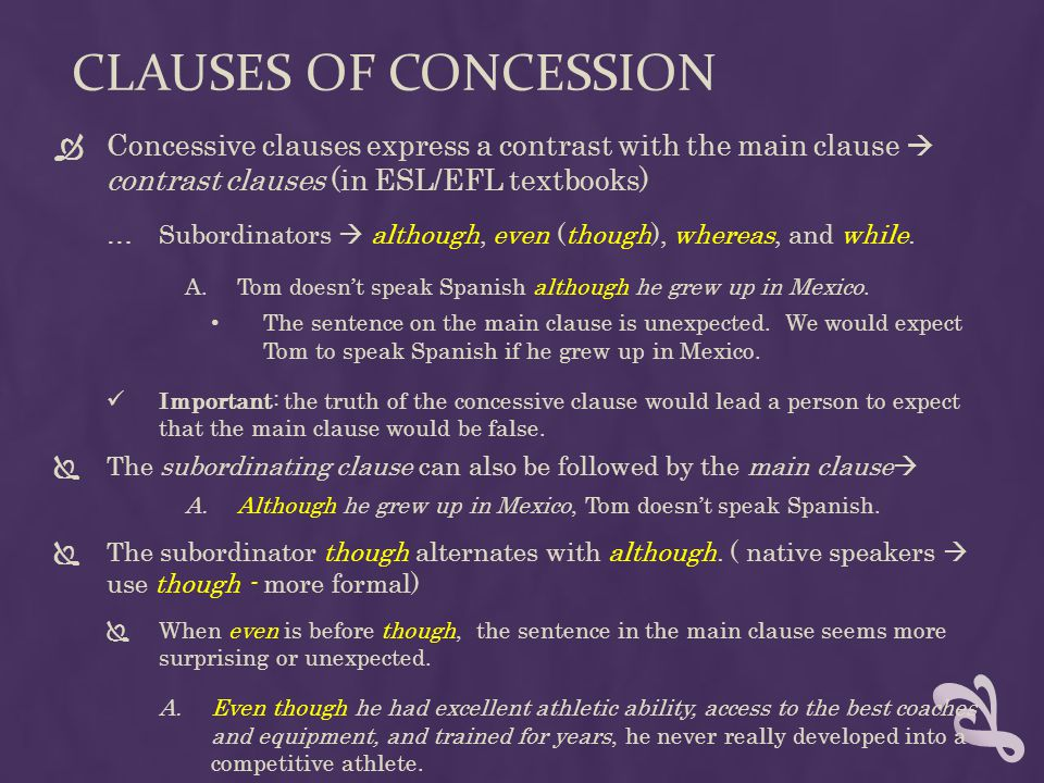 Clauses of concession Concessive clauses express a contrast with the main clause  contrast clauses (in ESL/EFL textbooks)