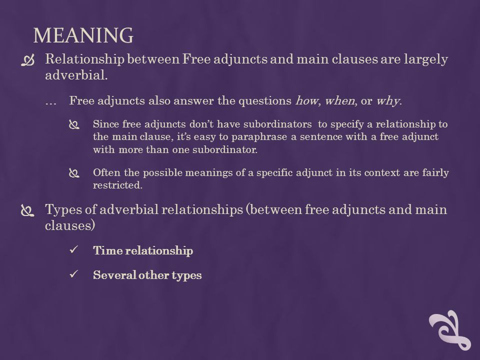 Meaning Relationship between Free adjuncts and main clauses are largely adverbial. Free adjuncts also answer the questions how, when, or why.