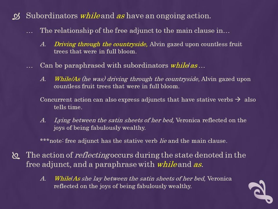 Subordinators while and as have an ongoing action.